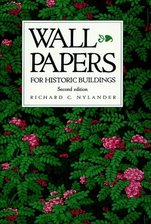 Wall Papers for Historic Buildings: A Guide to Selecting Reproduction Wallpapers Richard C. Nylander