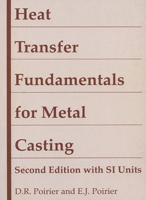 Heat Transfer Fundamentals for Metal Casting, with SI Units D. R. Poirier and E. J. Poirier