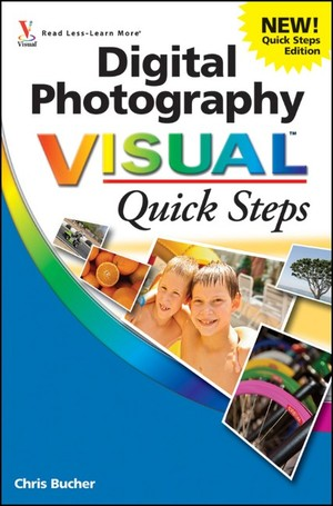 Digital Photography Visual Quick Steps by Chris Bucher
