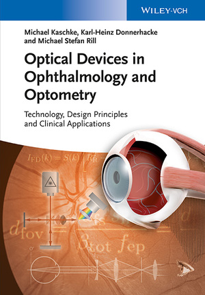 Optical Devices in Ophthalmology and Optometry: Technology, Design Principles and Clinical Applications Michael Kaschke, Karl-Heinz Donnerhacke and Michael Stefan Rill